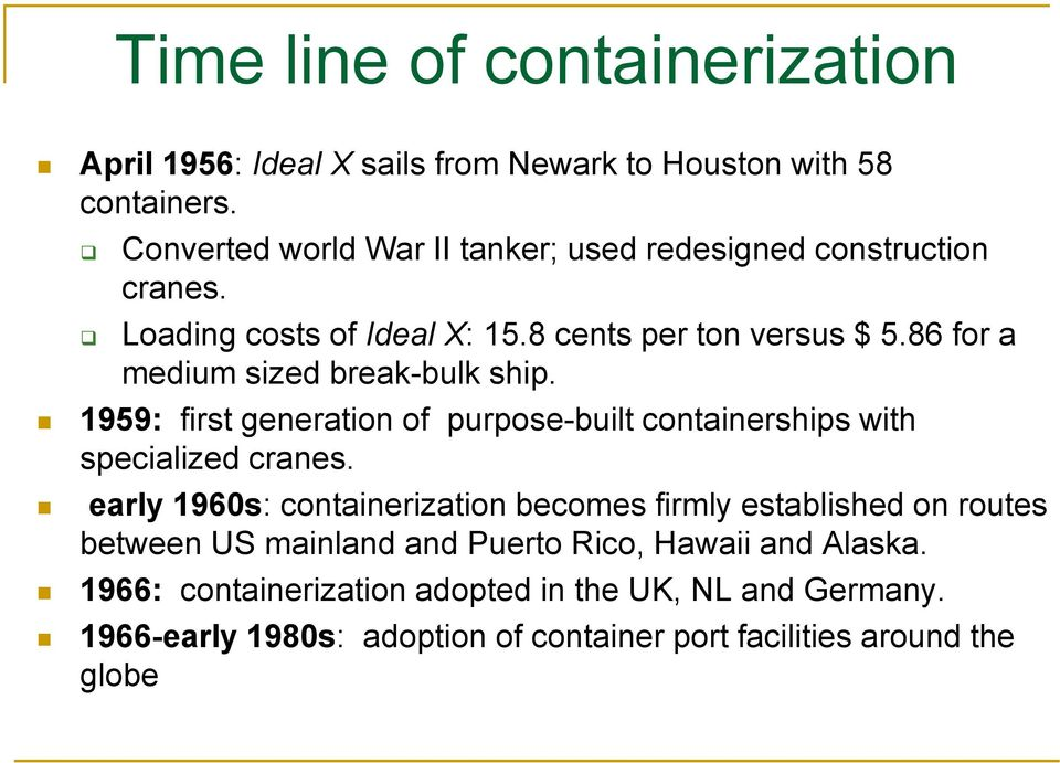86 for a medium sized break-bulk ship. 1959: first generation of purpose-built containerships with specialized cranes.