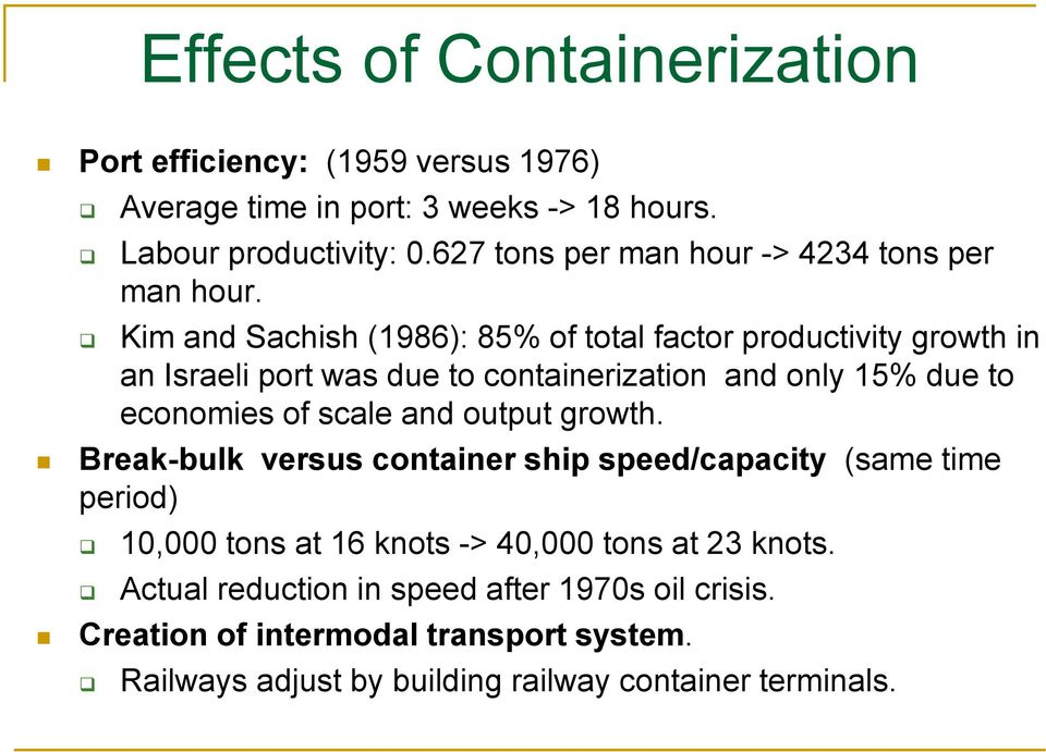 Kim and Sachish (1986): 85% of total factor productivity growth in an Israeli port was due to containerization and only 15% due to economies of scale and
