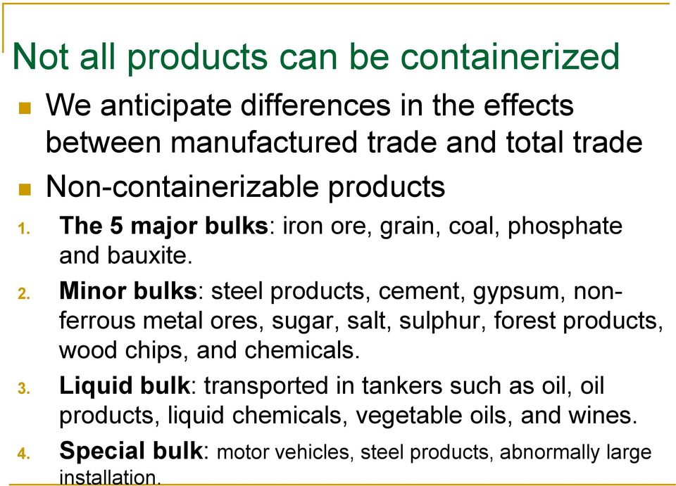 Minor bulks: steel products, cement, gypsum, nonferrous metal ores, sugar, salt, sulphur, forest products, wood chips, and chemicals. 3.