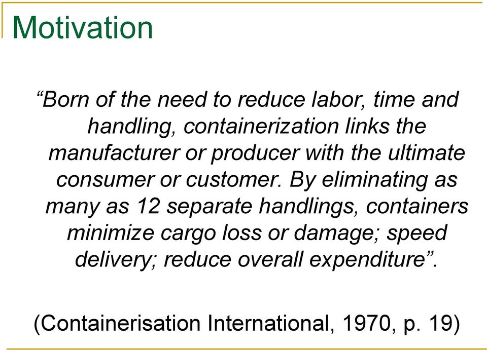 By eliminating as many as 12 separate handlings, containers minimize cargo loss or