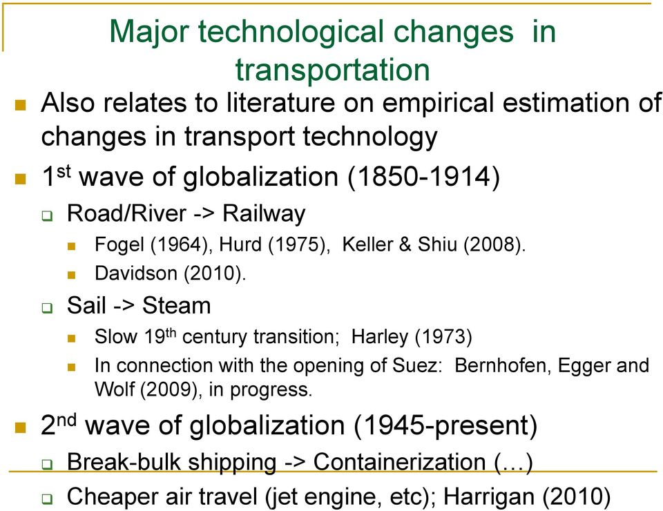 Sail -> Steam Slow 19 th century transition; Harley (1973) In connection with the opening of Suez: Bernhofen, Egger and Wolf (2009), in