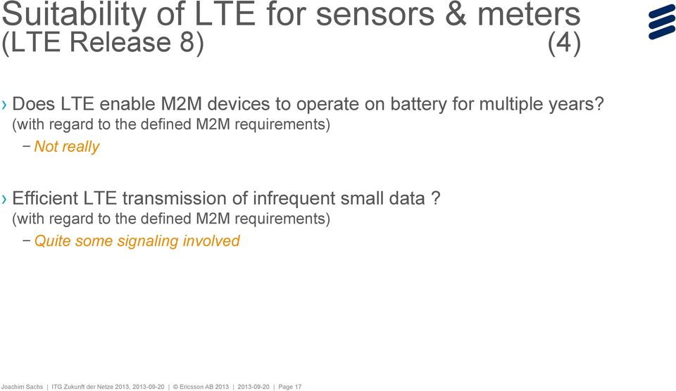 (with regard to the defined M2M requirements) Not really Efficient LTE transmission of infrequent