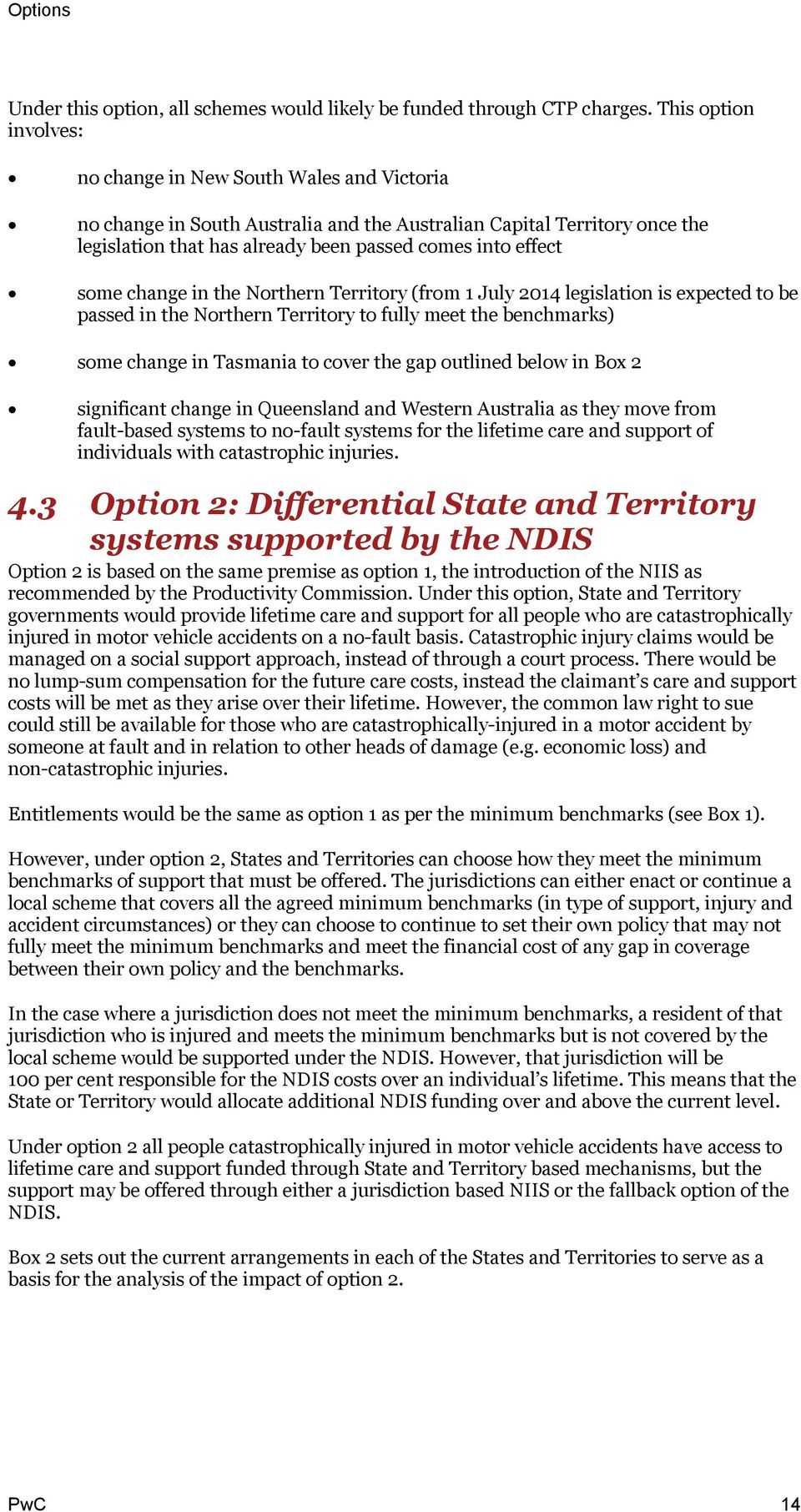 some change in the Northern Territory (from 1 July 2014 legislation is expected to be passed in the Northern Territory to fully meet the benchmarks) some change in Tasmania to cover the gap outlined