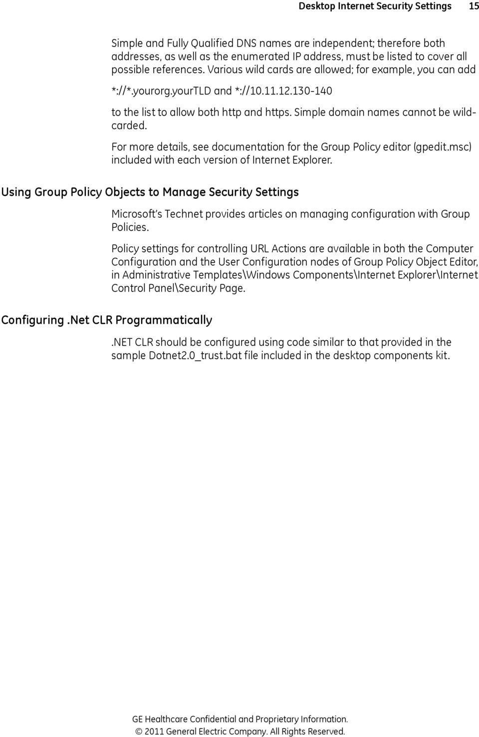 For more details, see documentation for the Group Policy editor (gpedit.msc) included with each version of Internet Explorer. Using Group Policy Objects to Manage Security s Configuring.