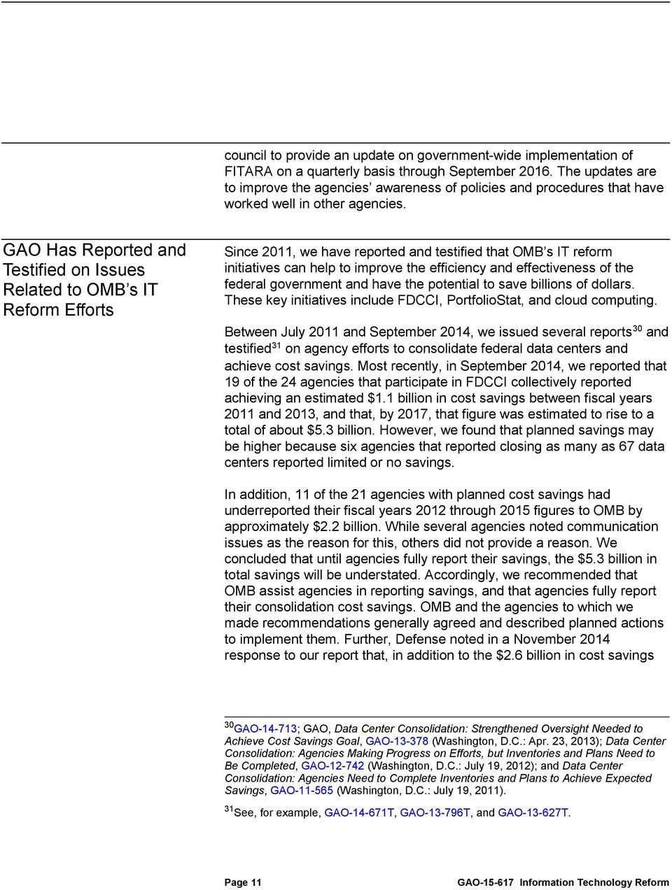 GAO Has Reported and Testified on Issues Related to OMB s IT Reform Efforts Since 2011, we have reported and testified that OMB s IT reform initiatives can help to improve the efficiency and