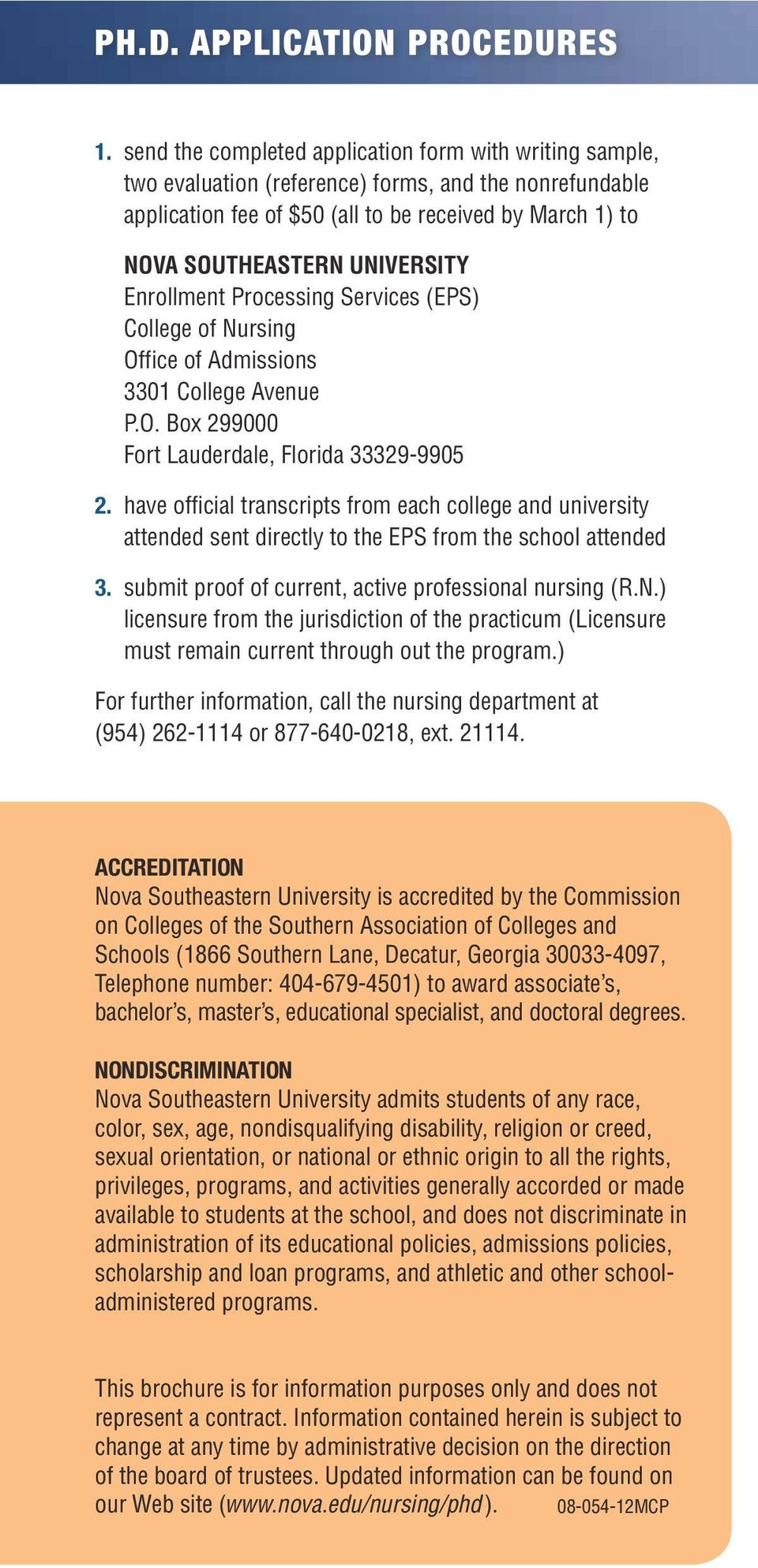 Enrollment Processing Services (EPS) College of Nursing Office of Admissions 3301 College Avenue P.O. Box 299000 Fort Lauderdale, Florida 33329-9905 2.