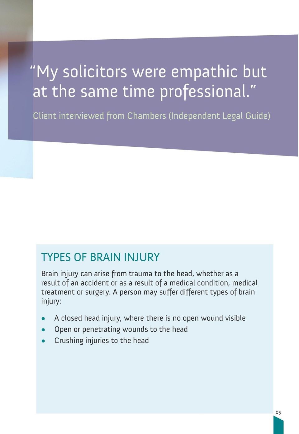 the head, whether as a result of an accident or as a result of a medical condition, medical treatment or surgery.