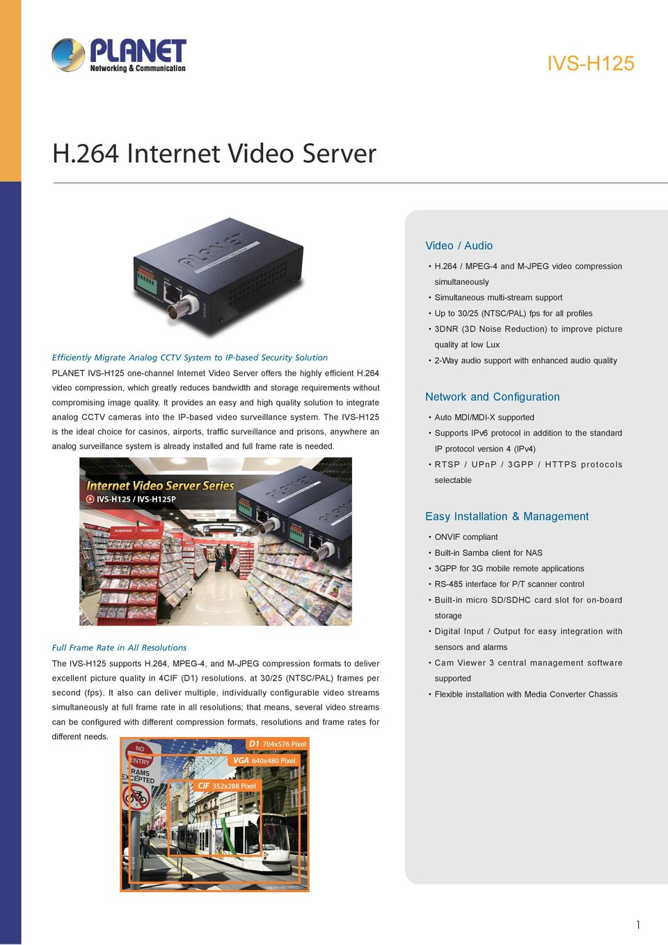 Efficiently Migrate Analog CCTV System to IP-based Security Solution 2-Way audio support with enhanced audio quality PLANET one-channel Video Server offers the highly efficient H.