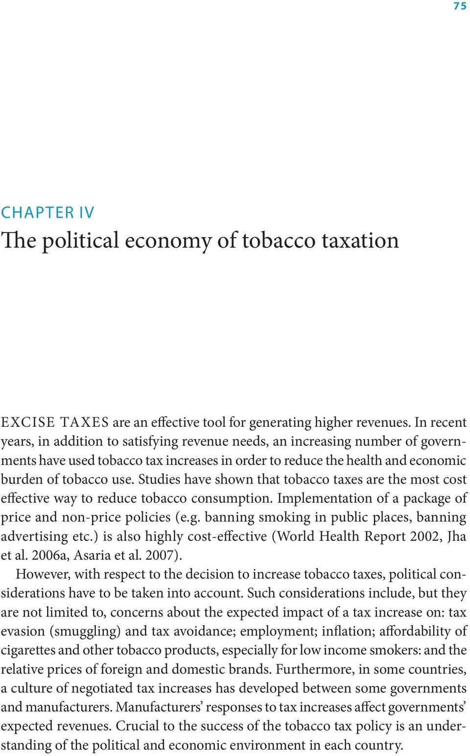 Studies have shown that tobacco taxes are the most cost effective way to reduce tobacco consumption. Implementation of a package of price and non-price policies (e.g. banning smoking in public places, banning advertising etc.