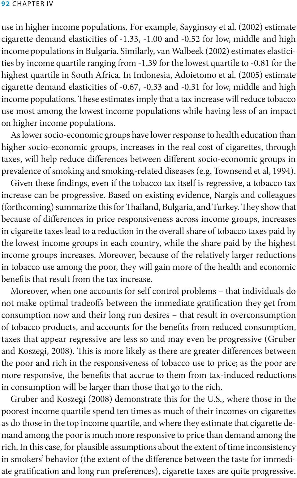 81 for the highest quartile in South Africa. In Indonesia, Adoietomo et al. (2005) estimate cigarette demand elasticities of -0.67, -0.33 and -0.31 for low, middle and high income populations.