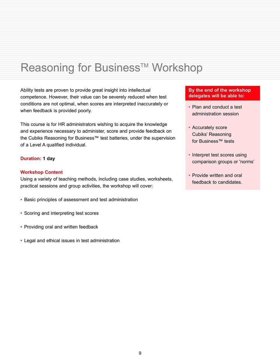 This course is for HR administrators wishing to acquire the knowledge and experience necessary to administer, score and provide feedback on the Cubiks Reasoning for Business test batteries, under the