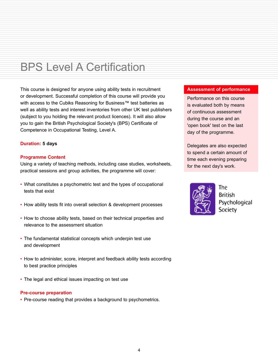 (subject to you holding the relevant product licences). It will also allow you to gain the British Psychological Society's (BPS) Certificate of Competence in Occupational Testing, Level A.