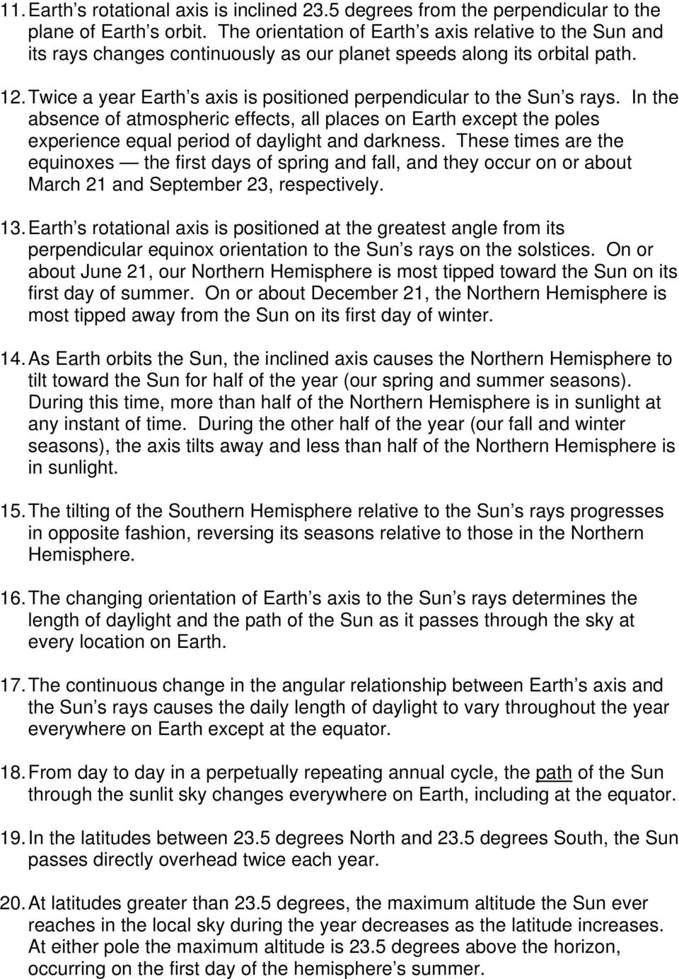 Twice a year Earth s axis is positioned perpendicular to the Sun s rays. In the absence of atmospheric effects, all places on Earth except the poles experience equal period of daylight and darkness.