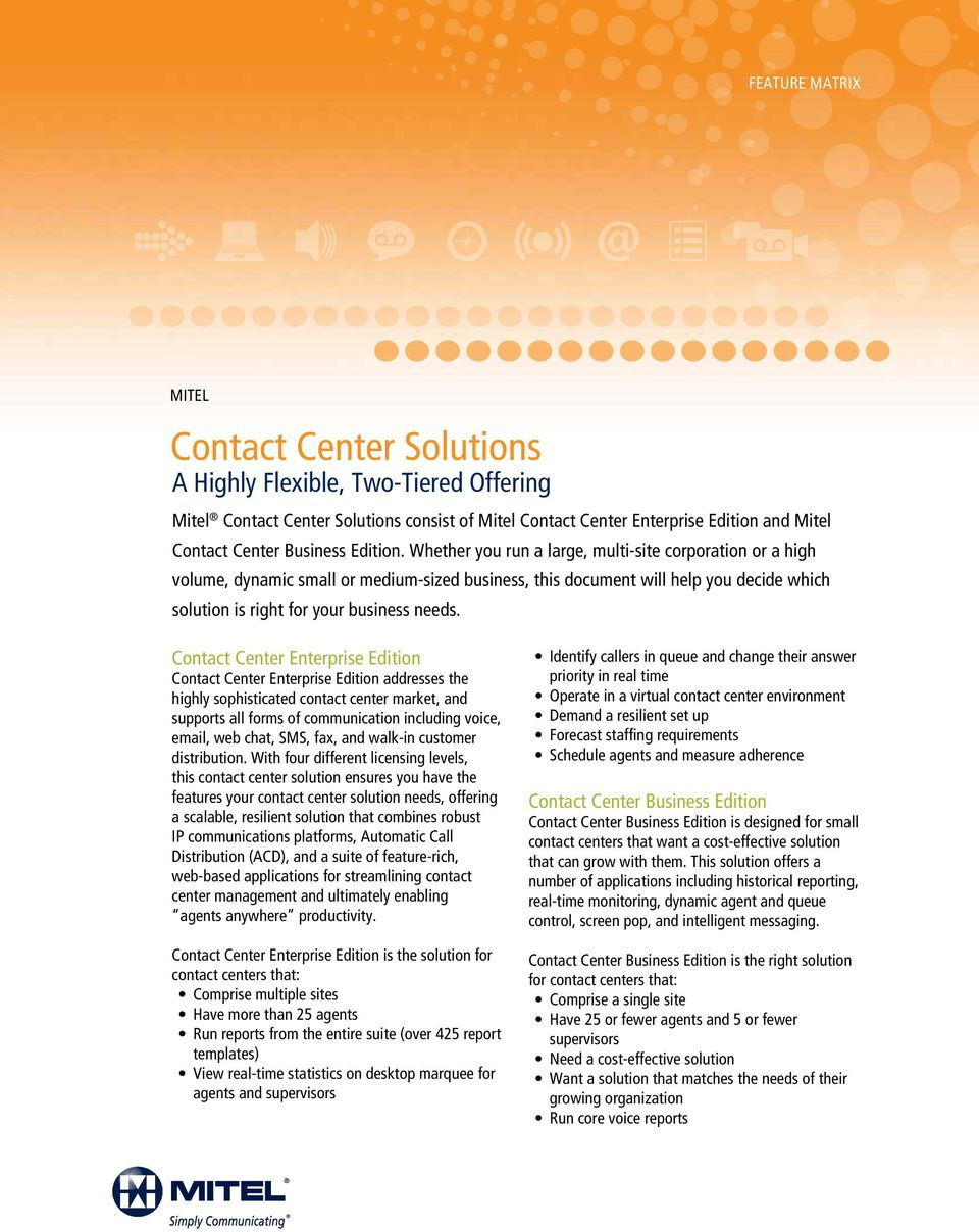 Enterprise Edition Enterprise Edition addresses the highly sophisticated contact center market, and supports all forms of communication including voice, email, web chat, SMS, fax, and walk-in