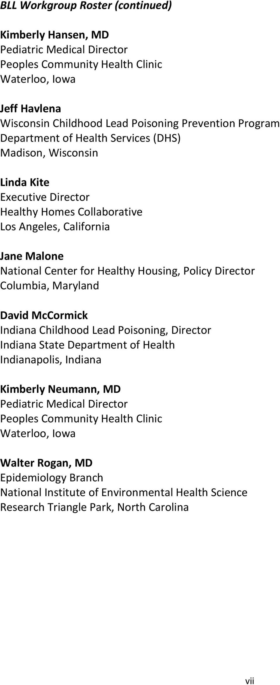 Housing, Policy Director Columbia, Maryland David McCormick Indiana Childhood Lead Poisoning, Director Indiana State Department of Health Indianapolis, Indiana Kimberly Neumann, MD