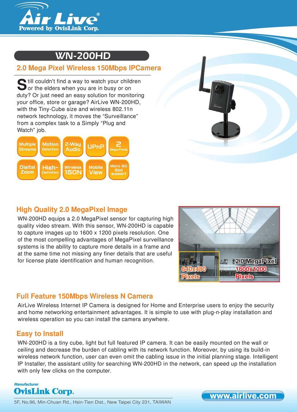 11n network technology, it moves the Surveillance from a complex task to a Simply Plug and Watch job.