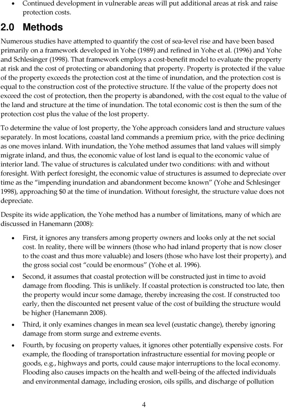 (1996) and Yohe and Schlesinger (1998). That framework employs a cost benefit model to evaluate the property at risk and the cost of protecting or abandoning that property.
