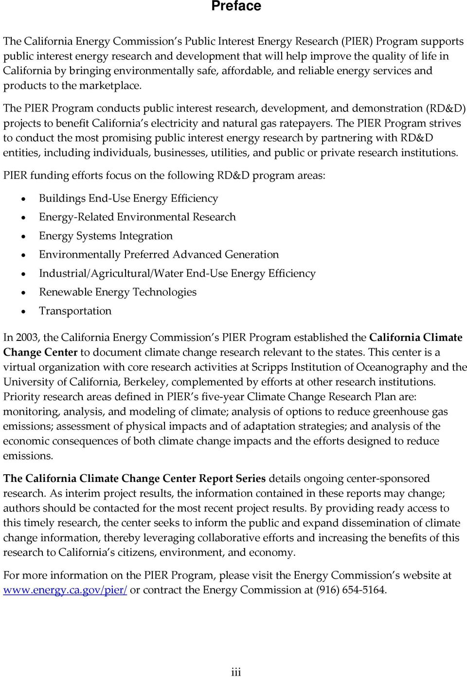 The PIER Program conducts public interest research, development, and demonstration (RD&D) projects to benefit California s electricity and natural gas ratepayers.