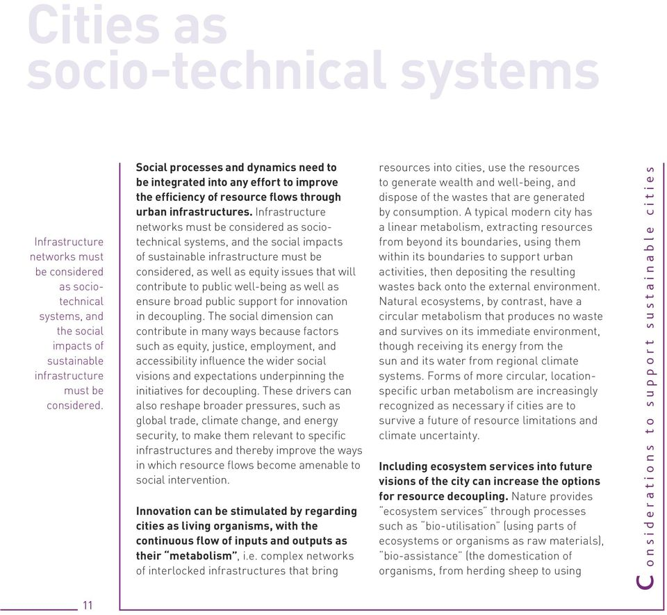 Infrastructure networks must be considered as sociotechnical systems, and the social impacts of sustainable infrastructure must be considered, as well as equity issues that will contribute to public