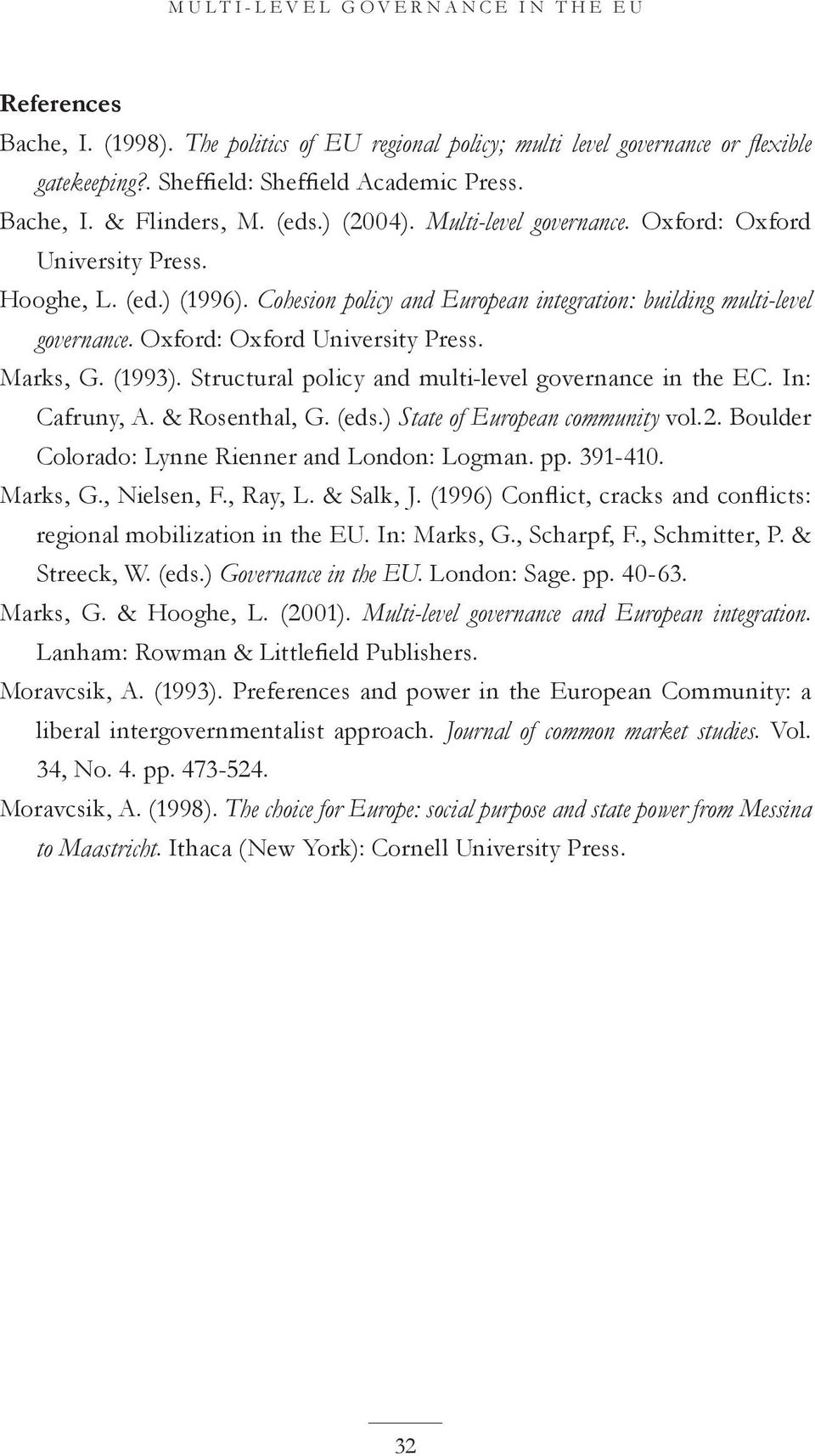 (1993). Structural policy and multi-level governance in the EC. In: Cafruny, A. & Rosenthal, G. (eds.) State of European community vol.2. Boulder Colorado: Lynne Rienner and London: Logman. pp.