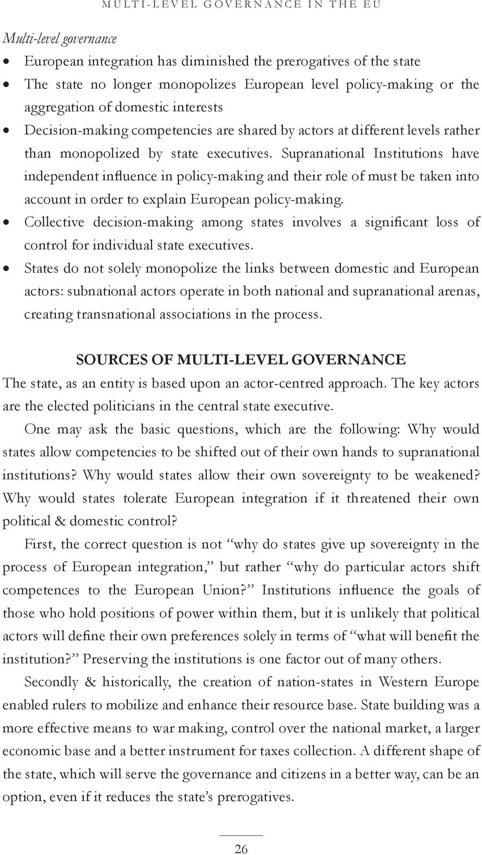 Supranational Institutions have independent influence in policy-making and their role of must be taken into account in order to explain European policy-making.