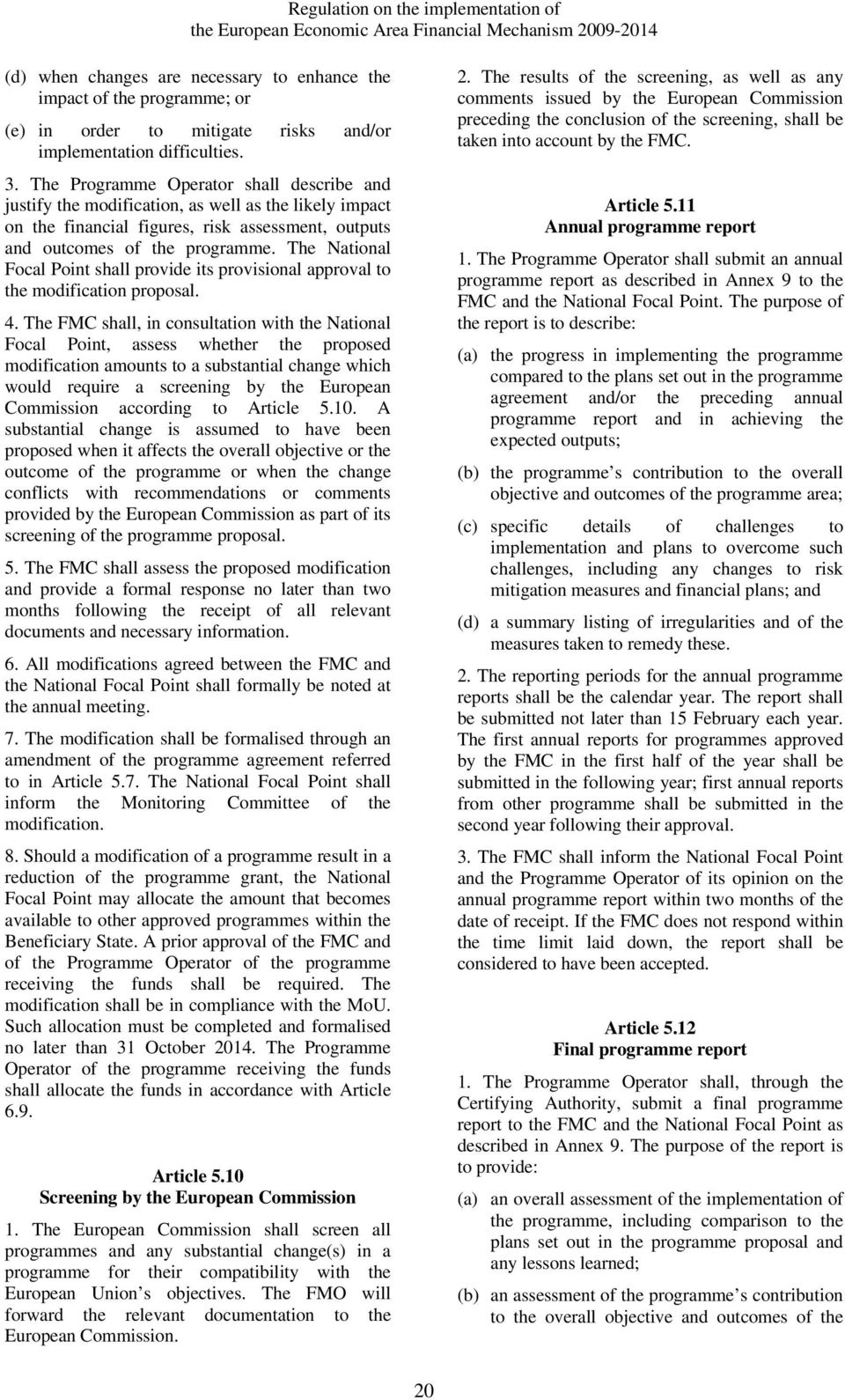 The National Focal Point shall provide its provisional approval to the modification proposal. 4.