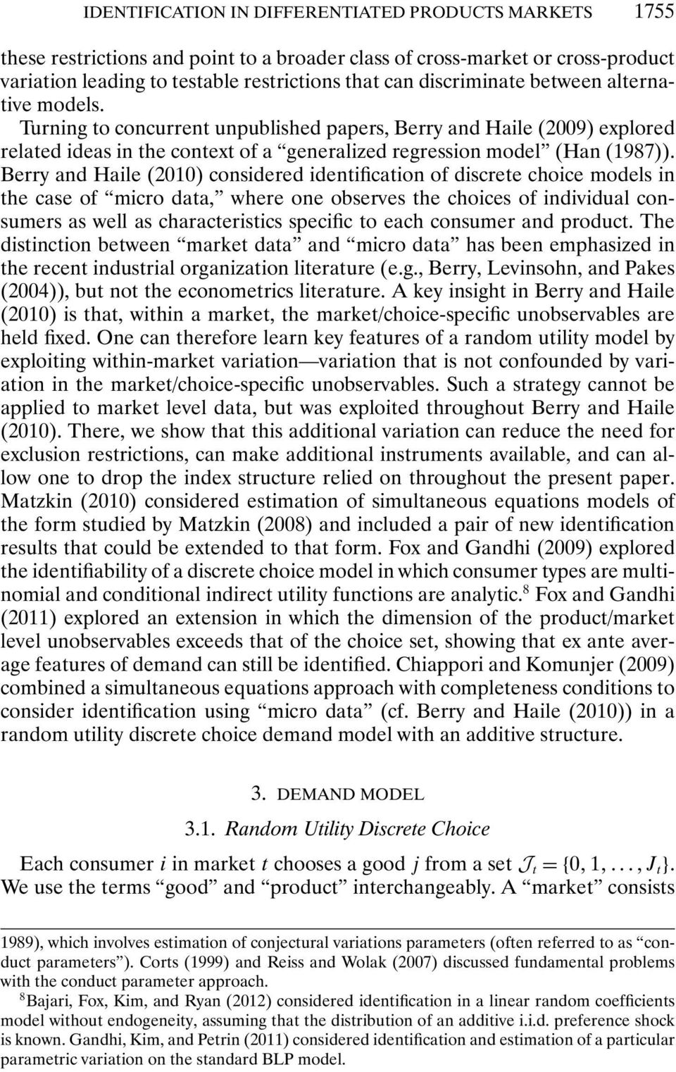 Berry and Haile (2010) considered identification of discrete choice models in the case of micro data, where one observes the choices of individual consumers as well as characteristics specific to