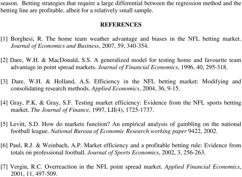 S. A generalized model for testing home and favourite team advantage in point spread markets. Journal of Financial Economics, 1996, 40, 295-318. [3] Dare, W.H. & Holland, A.S. Efficiency in the NFL betting market: Modifying and consolidating research methods.
