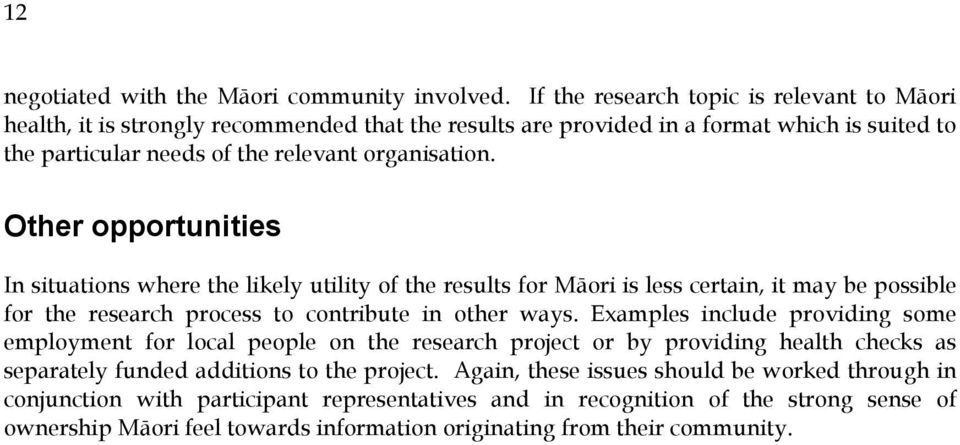 Other opportunities In situations where the likely utility of the results for Māori is less certain, it may be possible for the research process to contribute in other ways.