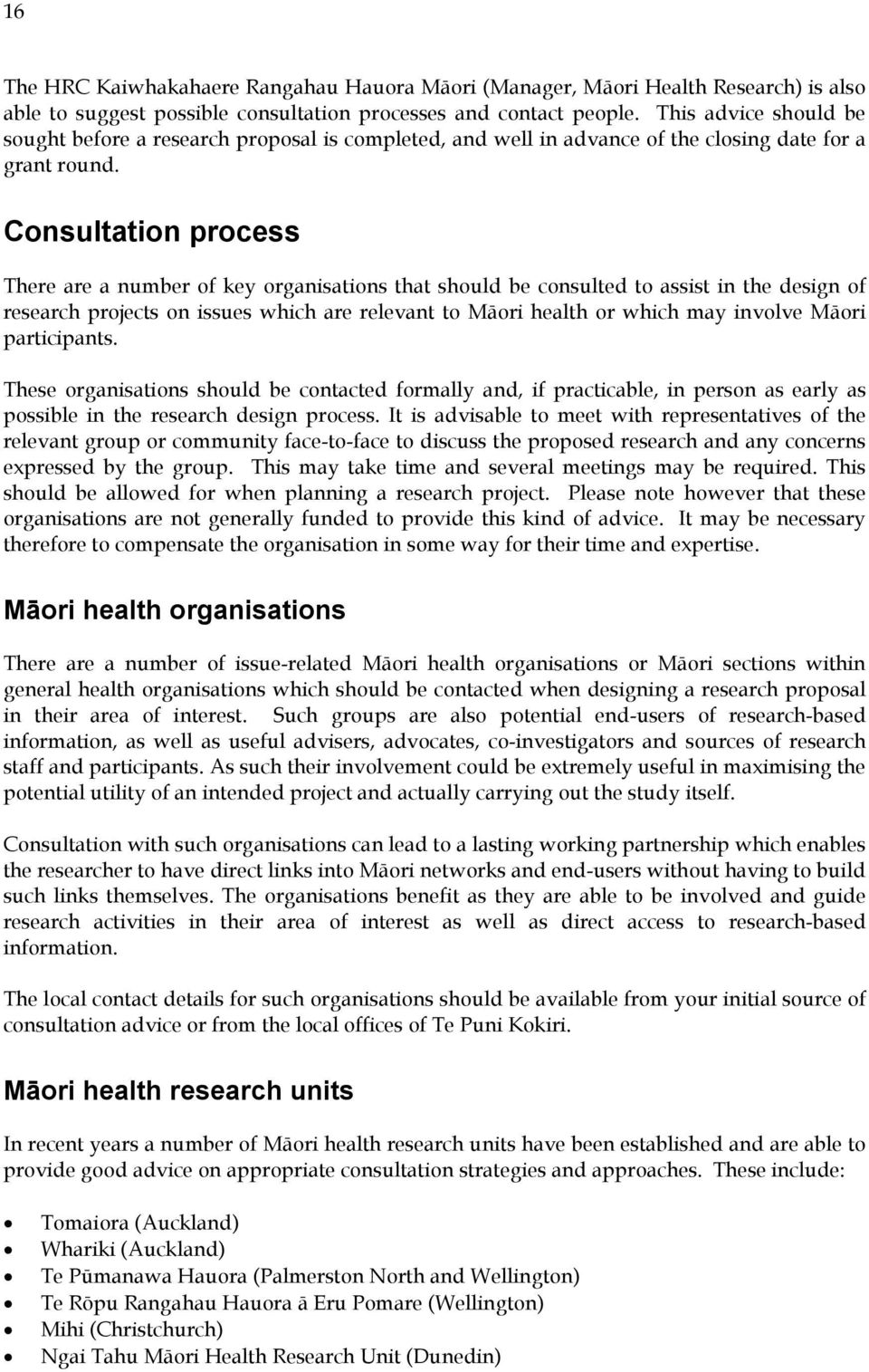 Consultation process There are a number of key organisations that should be consulted to assist in the design of research projects on issues which are relevant to Māori health or which may involve