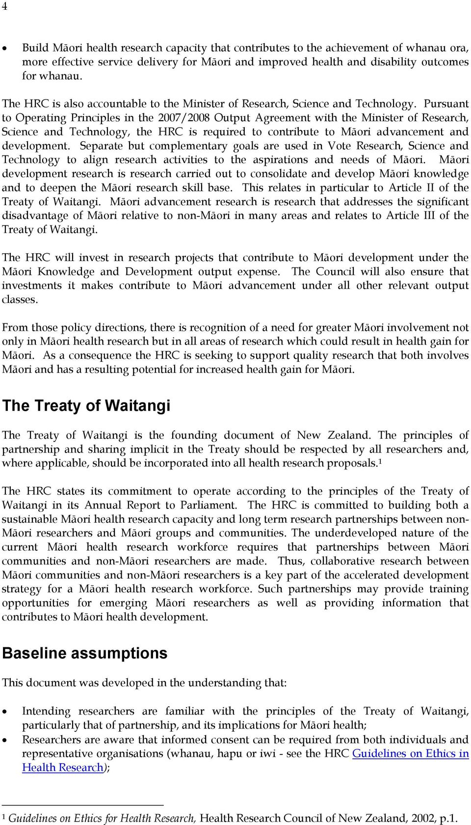 Pursuant to Operating Principles in the 2007/2008 Output Agreement with the Minister of Research, Science and Technology, the HRC is required to contribute to Māori advancement and development.