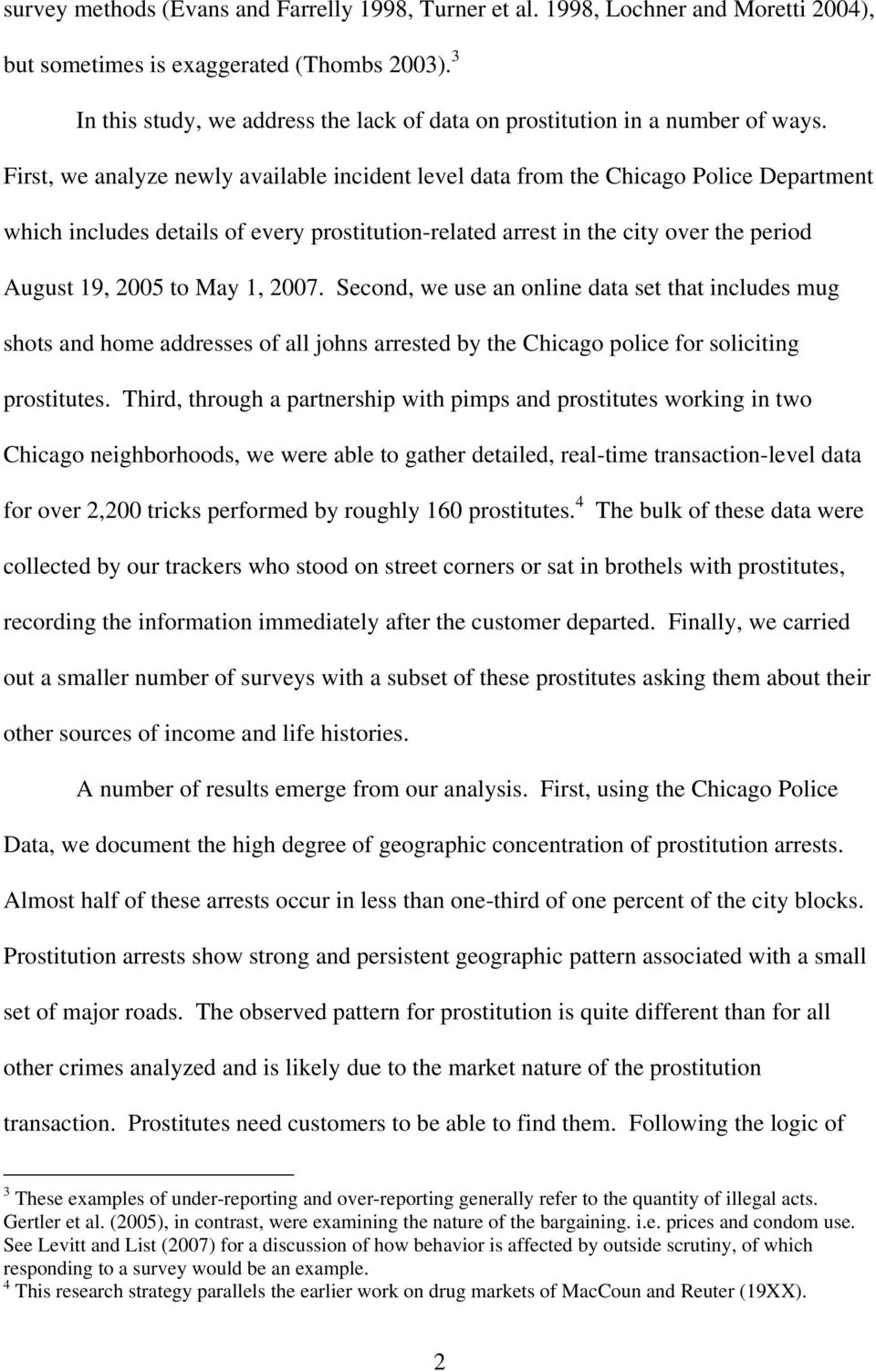First, we analyze newly available incident level data from the Chicago Police Department which includes details of every prostitution-related arrest in the city over the period August 19, 2005 to May
