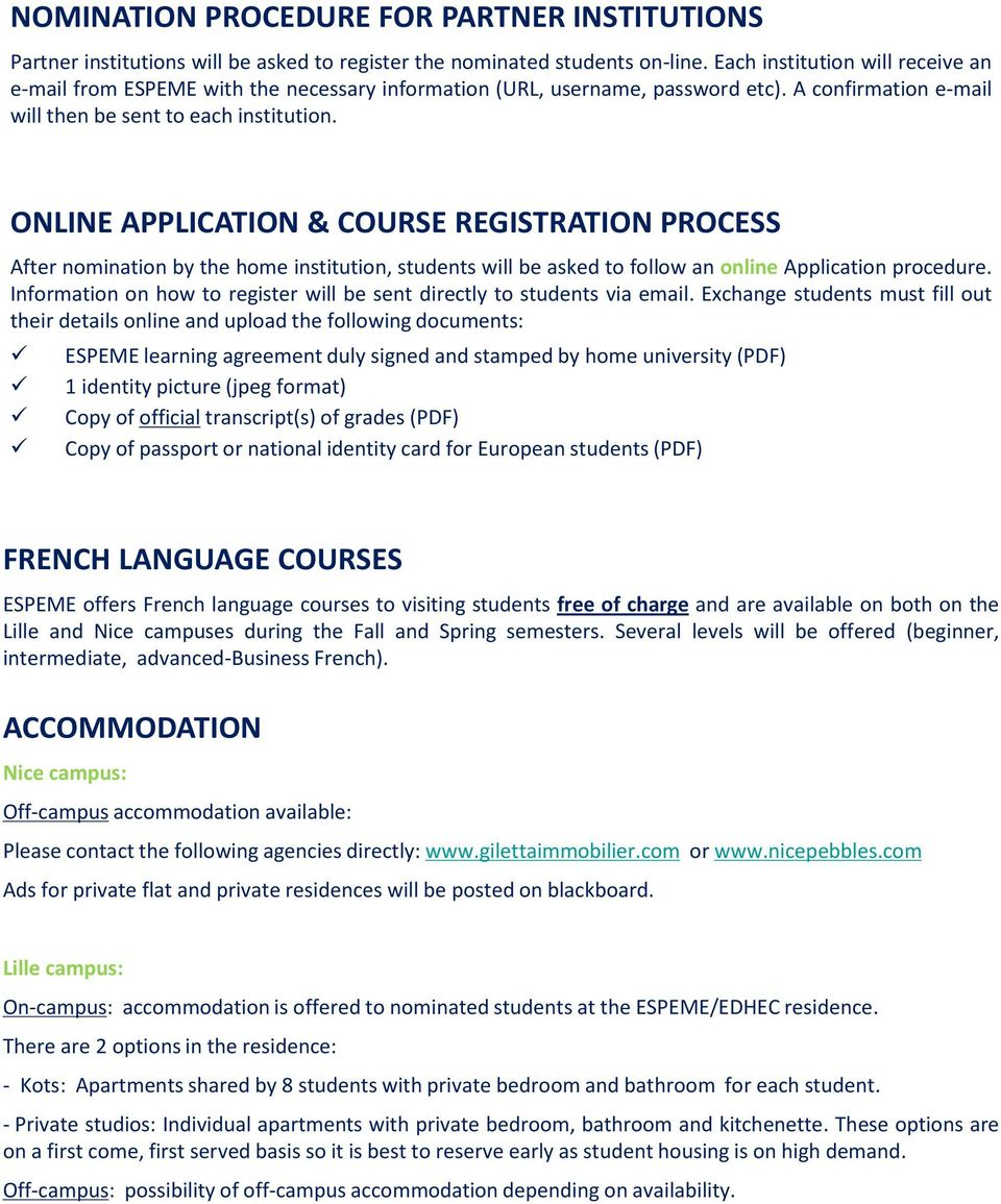 ONLINE APPLICATION & COURSE REGISTRATION PROCESS After nomination by the home institution, students will be asked to follow an online Application procedure.