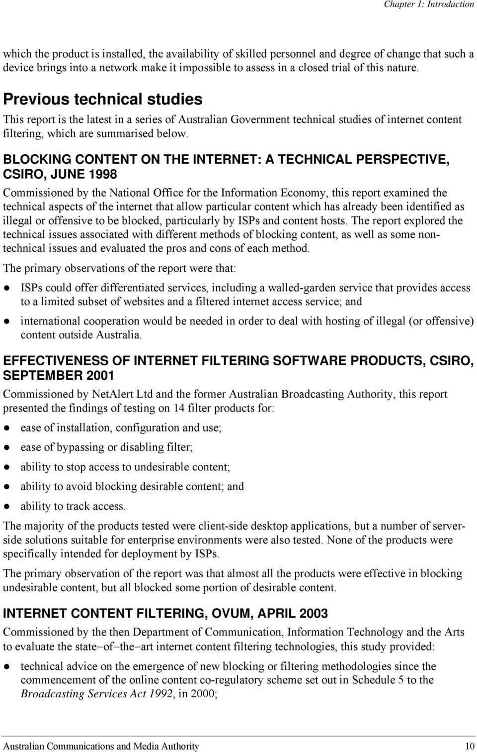 BLOCKING CONTENT ON THE INTERNET: A TECHNICAL PERSPECTIVE, CSIRO, JUNE 1998 Commissioned by the National Office for the Information Economy, this report examined the technical aspects of the internet