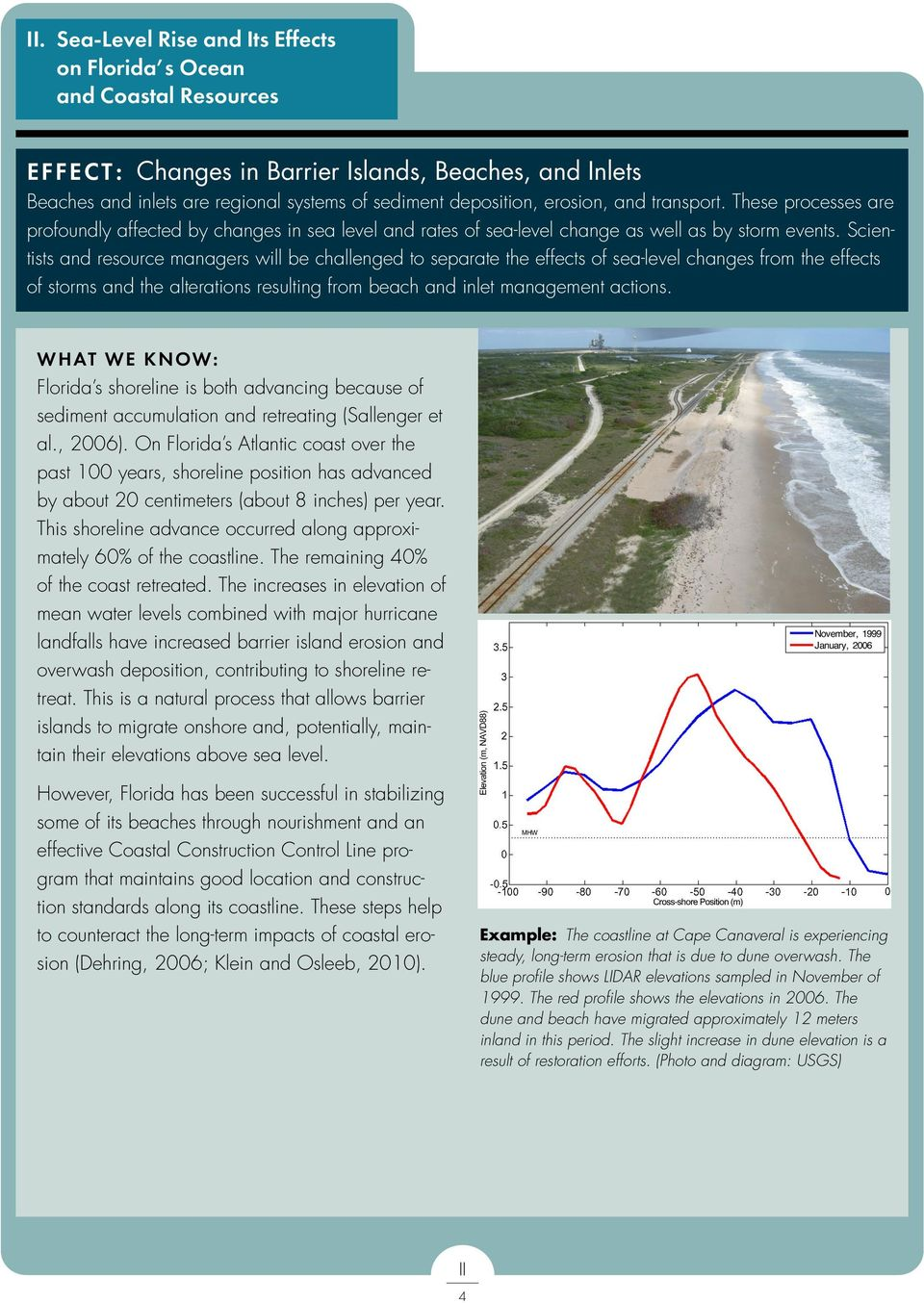 Scientists and resource managers will be challenged to separate the effects of sea-level changes from the effects of storms and the alterations resulting from beach and inlet management actions.