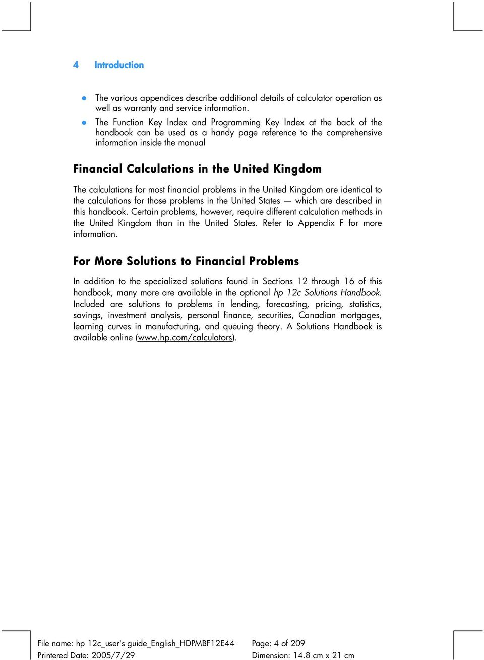 United Kingdom The calculations for most financial problems in the United Kingdom are identical to the calculations for those problems in the United States which are described in this handbook.