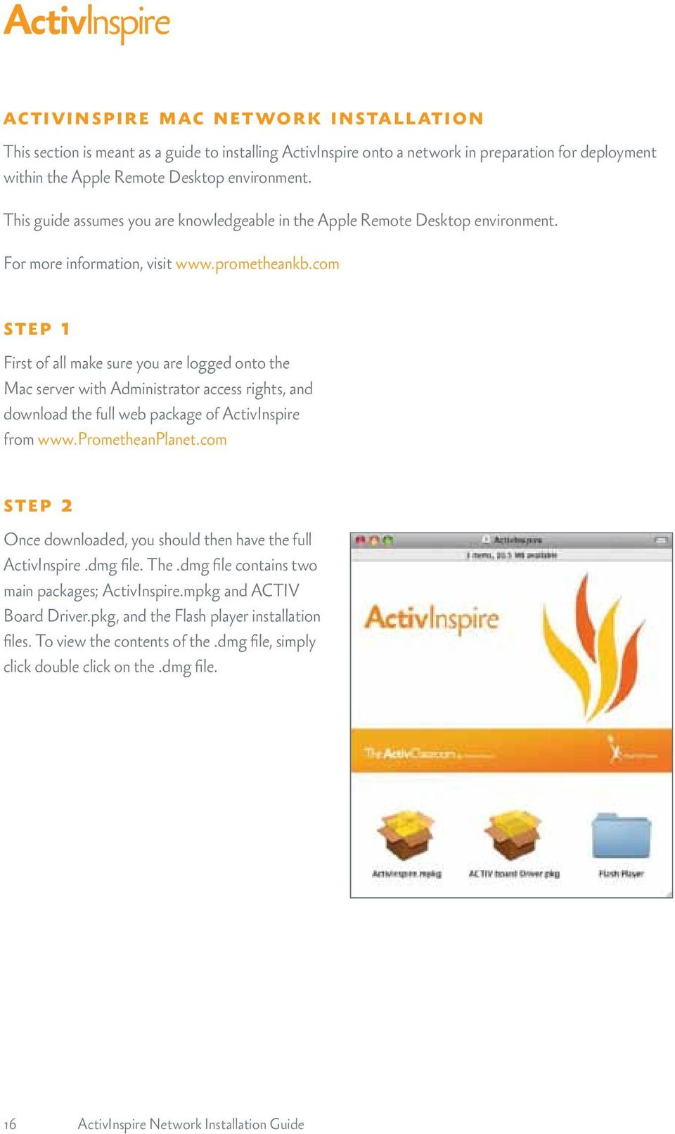 com step 1 First of all make sure you are logged onto the Mac server with Administrator access rights, and download the full web package of ActivInspire from www.prometheanplanet.