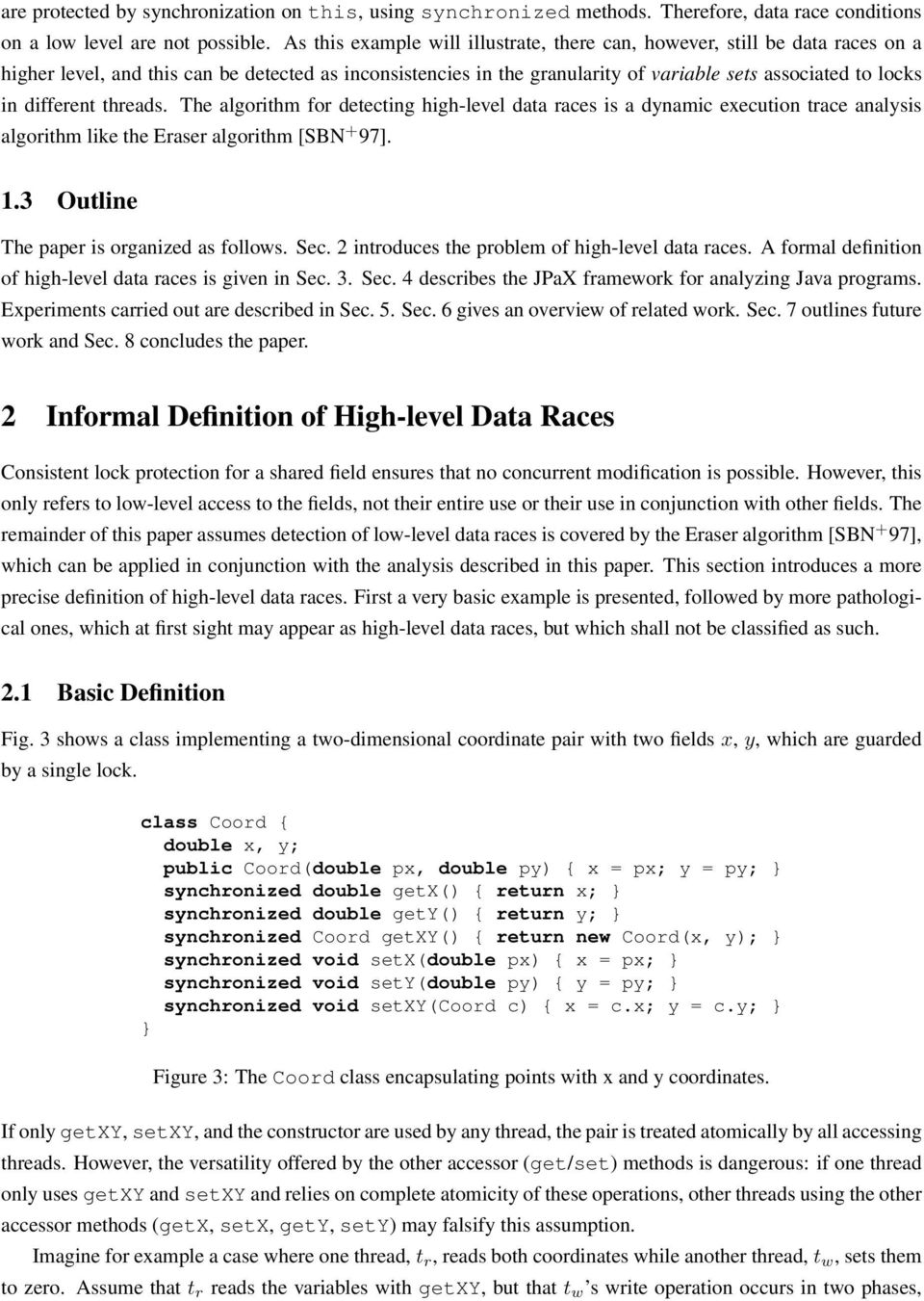different threads. The algorithm for detecting high-level data races is a dynamic execution trace analysis algorithm like the Eraser algorithm [SBN + 97]. 1.