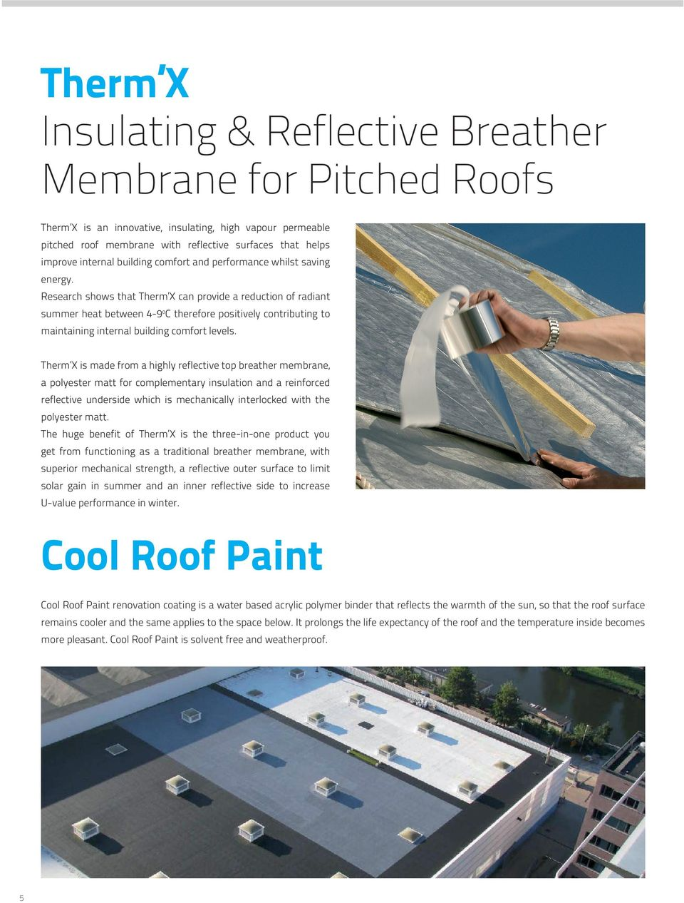 Research shows that Therm X can provide a reduction of radiant summer heat between 4-9 o C therefore positively contributing to maintaining internal building comfort levels.