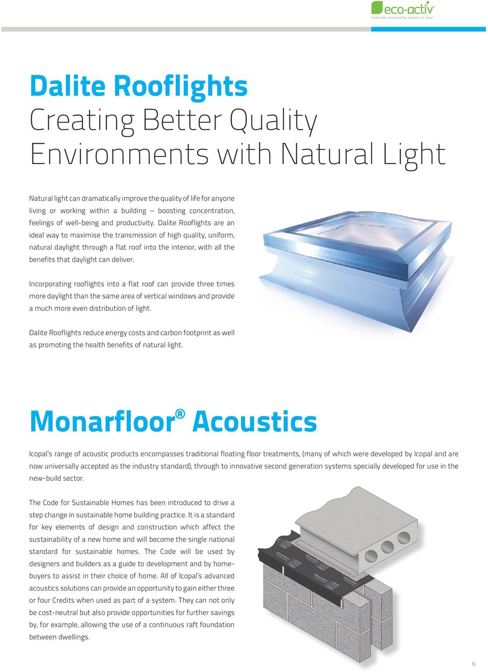 Dalite Rooflights are an ideal way to maximise the transmission of high quality, uniform, natural daylight through a flat roof into the interior, with all the benefits that daylight can deliver.
