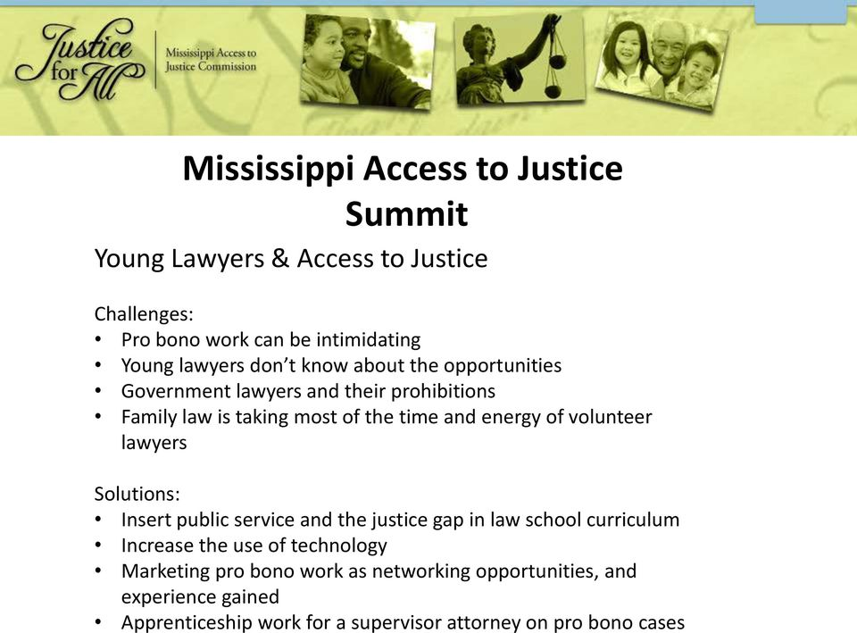 lawyers Solutions: Insert public service and the justice gap in law school curriculum Increase the use of technology