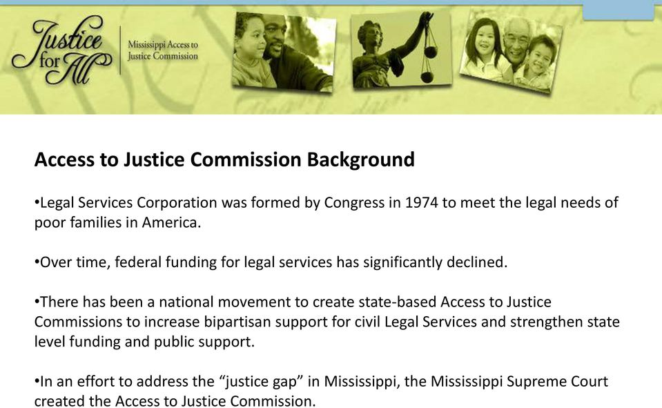 There has been a national movement to create state-based Access to Justice Commissions to increase bipartisan support for civil Legal