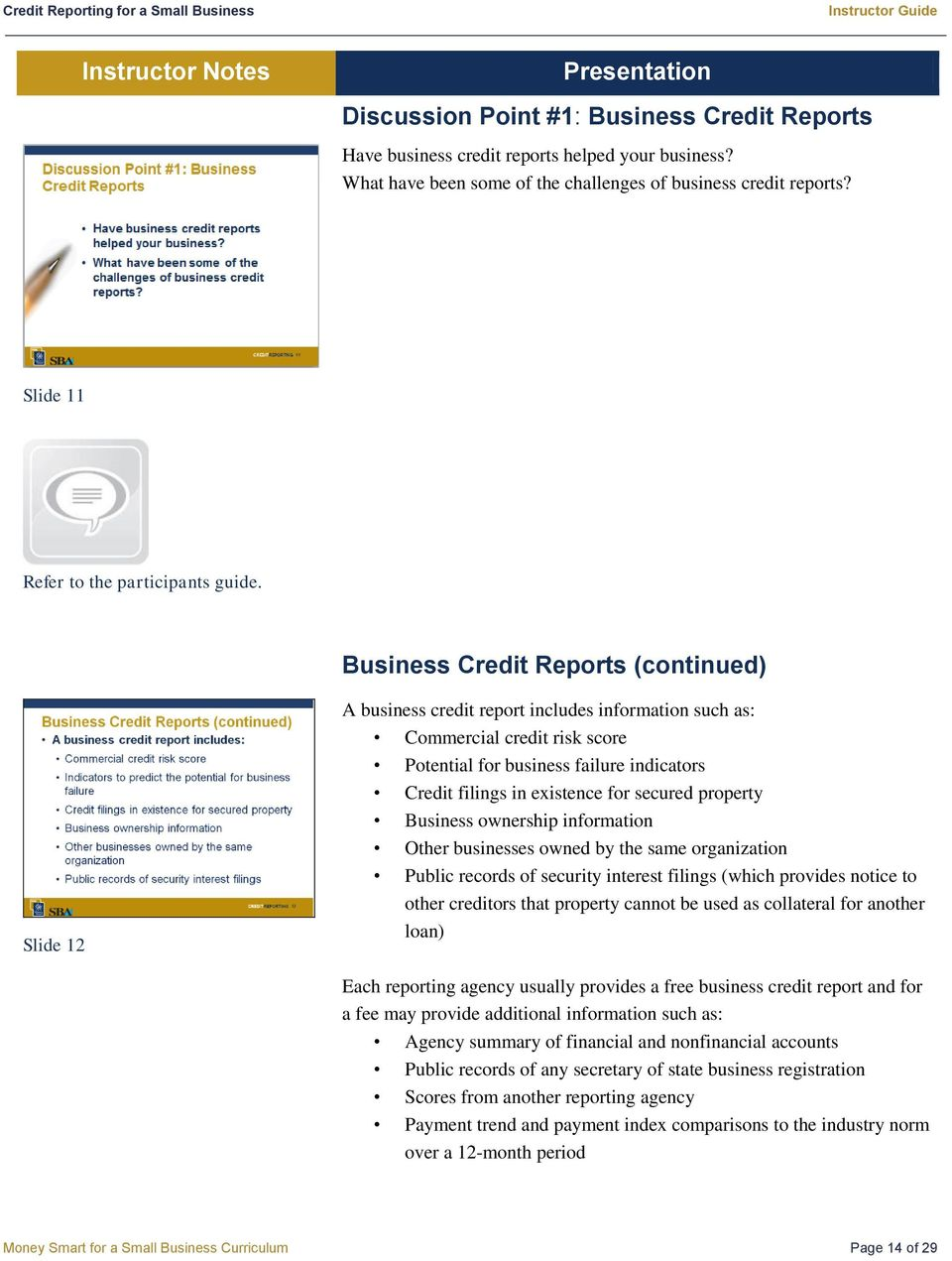 Business Credit Reports (continued) Slide 12 A business credit report includes information such as: Commercial credit risk score Potential for business failure indicators Credit filings in existence