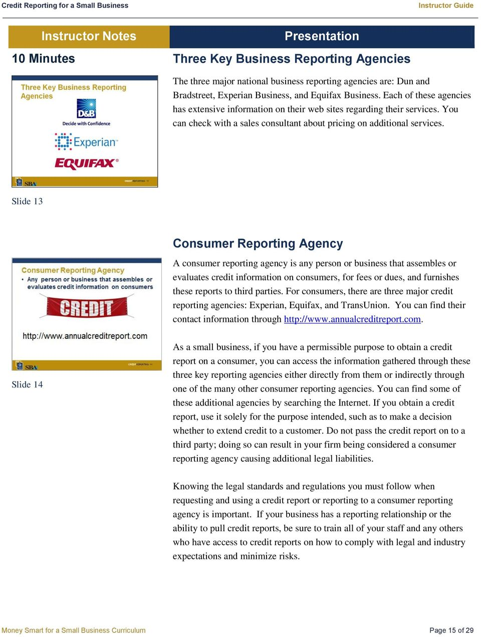 Slide 13 Consumer Reporting Agency A consumer reporting agency is any person or business that assembles or evaluates credit information on consumers, for fees or dues, and furnishes these reports to