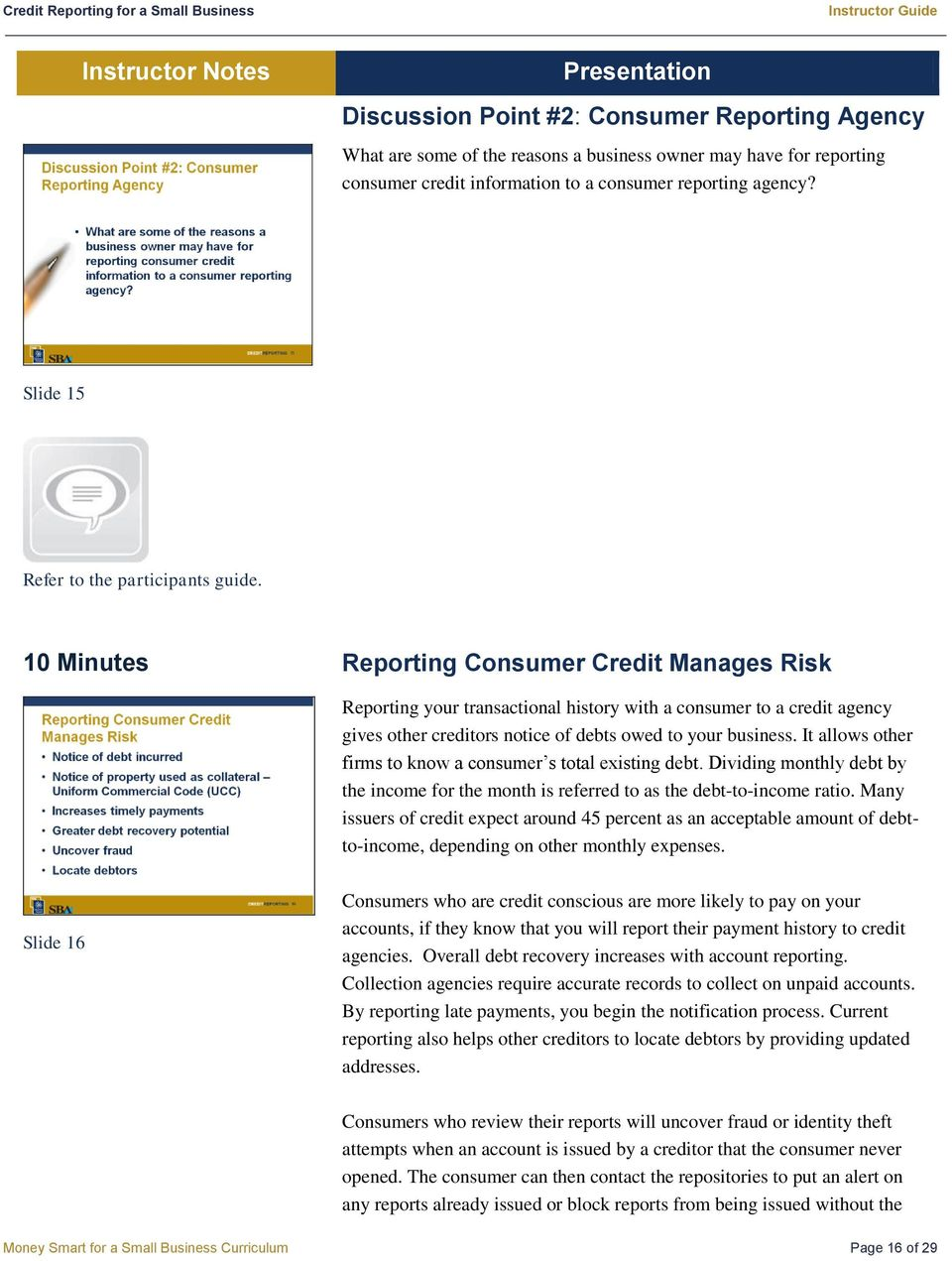 10 Minutes Reporting Consumer Credit Manages Risk Reporting your transactional history with a consumer to a credit agency gives other creditors notice of debts owed to your business.