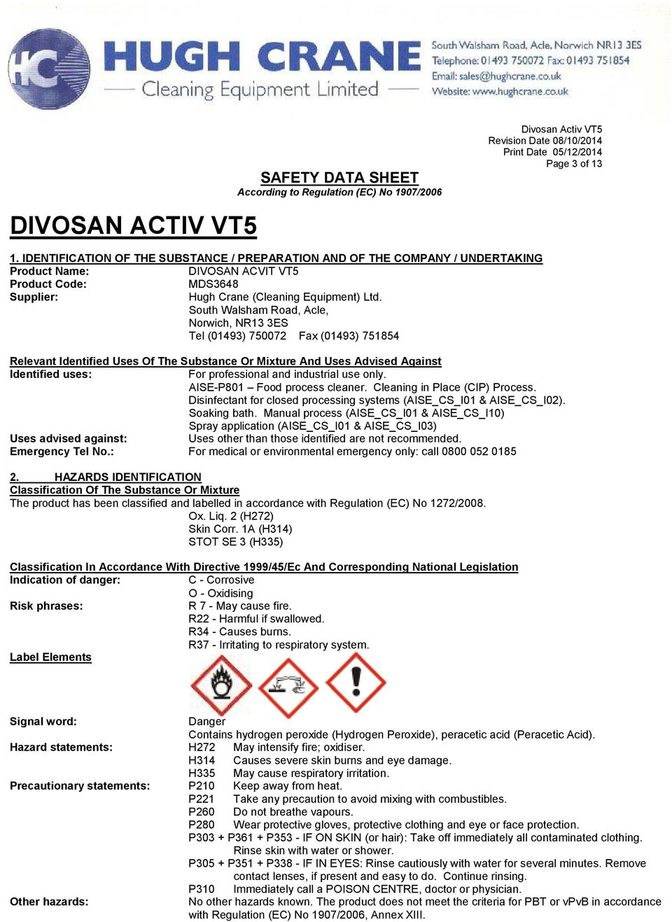 South Walsham Road, Acle, Norwich, NR13 3ES Tel (01493) 750072 Fax (01493) 751854 Relevant Identified Uses Of The Substance Or Mixture And Uses Advised Against Identified uses: For professional and