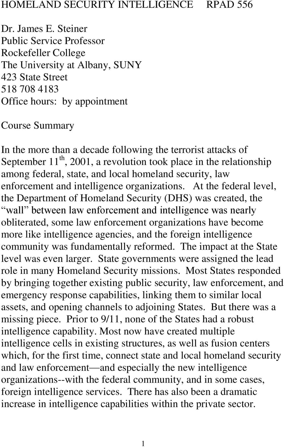 terrorist attacks of September 11 th, 2001, a revolution took place in the relationship among federal, state, and local homeland security, law enforcement and intelligence organizations.