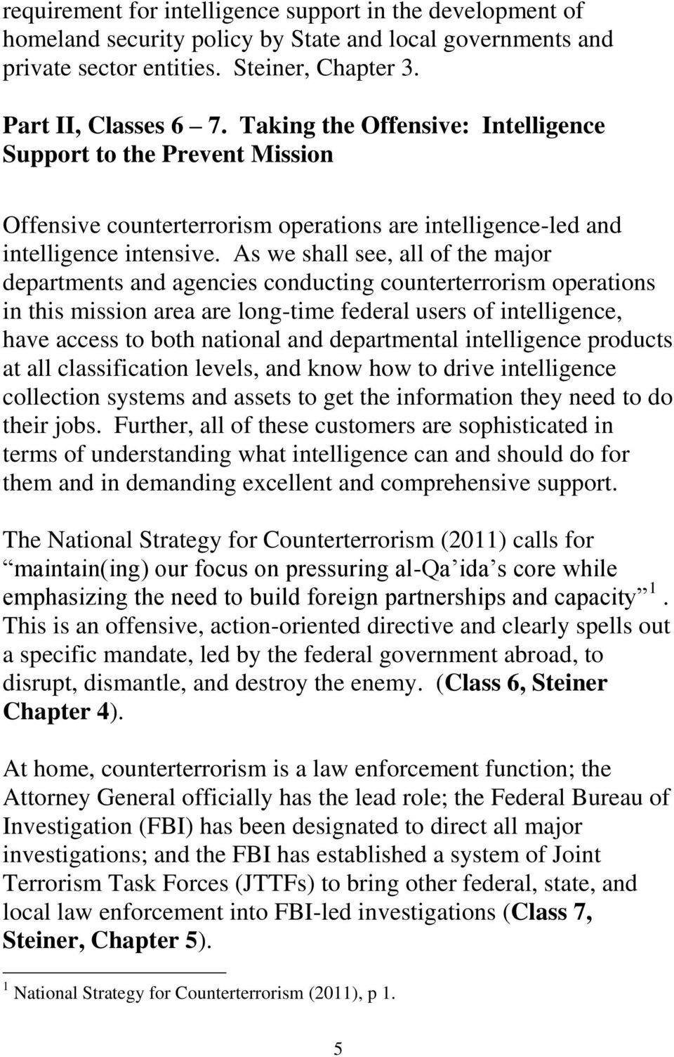 As we shall see, all of the major departments and agencies conducting counterterrorism operations in this mission area are long-time federal users of intelligence, have access to both national and