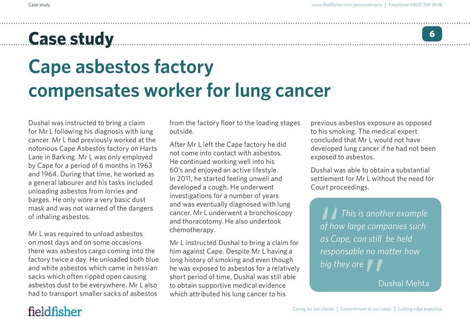 cancer. Mr L had previously worked at the notorious Cape Asbestos factory on Harts Lane in Barking. Mr L was only employed by Cape for a period of 6 months in 1963 and 1964.