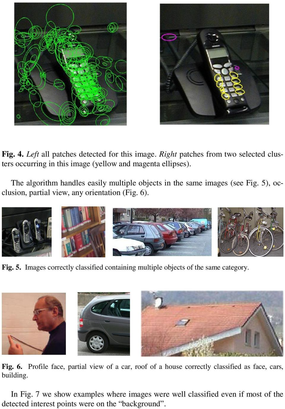 , occlusion, partial view, any orientation (Fig. 6). Fig. 5. Images correctly classified containing multiple objects of the same category. Fig. 6. Profile face, partial view of a car, roof of a house correctly classified as face, cars, building.